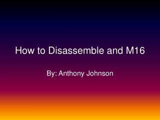 How to Disassemble and M16