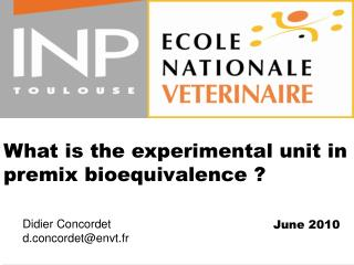 What is the experimental unit in premix bioequivalence ?
