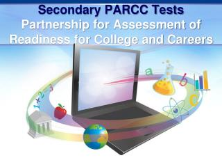 Secondary PARCC Tests Partnership for Assessment of Readiness for College and Careers