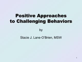 Positive Approaches to Challenging Behaviors by  Stacie J. Lane-O'Brien, MSW