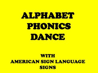 ALPHABET   PHONICS  DANCE WITH  AMERICAN SIGN LANGUAGE SIGNS
