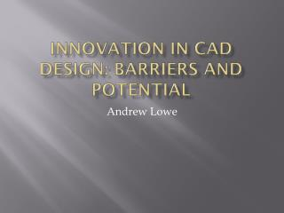 Innovation in CAD Design: Barriers and potential