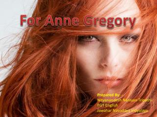 For Anne Gregory