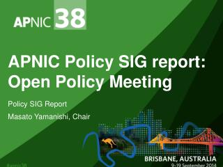 APNIC Policy  SIG report: Open  Policy Meeting