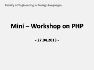 Mini – Workshop on PHP - 27.04.2013 -