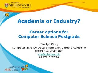 Academia or Industry? Career options for Computer Science Postgrads Carolyn Parry