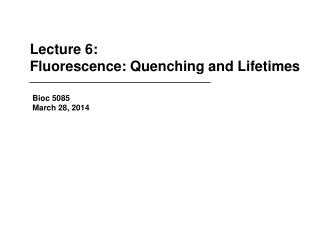 Lecture 6: Fluorescence: Quenching and Lifetimes