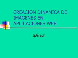 CREACION DINAMICA DE IMAGENES EN APLICACIONES WEB