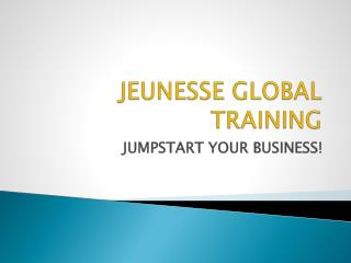 JEUNESSE GLOBAL  TRAINING
