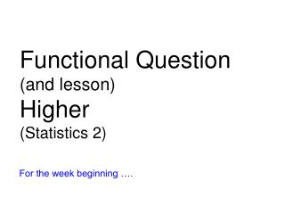Functional Question (and lesson) Higher (Statistics 2)