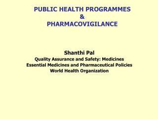PUBLIC HEALTH PROGRAMMES & PHARMACOVIGILANCE
