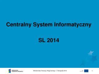 Centralny System Informatyczny SL 2014