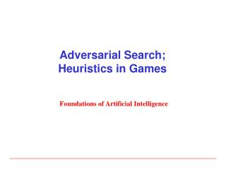 Adversarial Search; Heuristics in Games