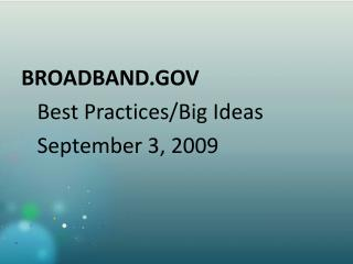 BROADBAND.GOV  Best Practices/Big Ideas    September 3, 2009