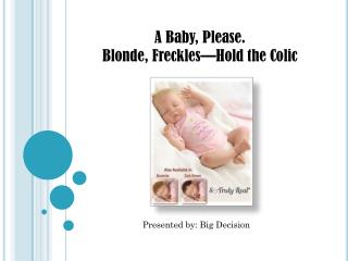 A Baby, Please.  Blonde, Freckles—Hold the Colic