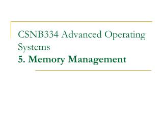 CSNB334 Advanced Operating Systems 5. Memory Management