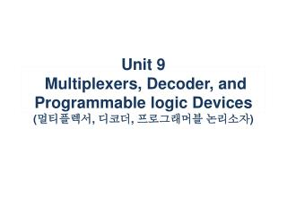 Unit 9  Multiplexers, Decoder, and Programmable logic Devices  ( ????? ,  ??? ,  ?????? ???? )
