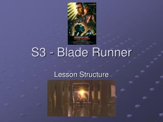 S3 - Blade Runner