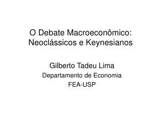 O Debate Macroeconômico: Neoclássicos e Keynesianos