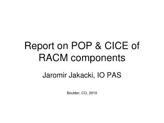 Report on POP & CICE of RACM components