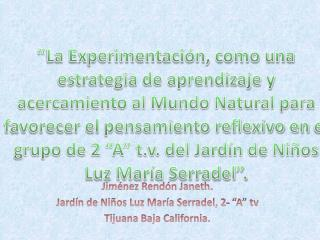 "Jiménez Rendón Janeth.   Jardín de Niños Luz María Serradel, 2- ""A"" tv Tijuana Baja California."