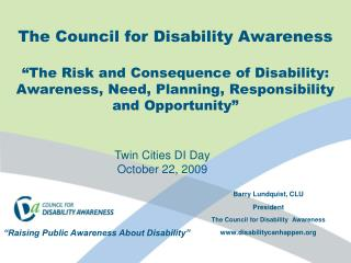 Barry Lundquist, CLU President The Council for Disability  Awareness disabilitycanhappen