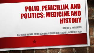 Polio, Penicillin, and Politics: Medicine and History