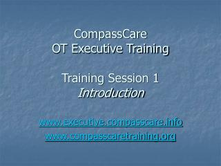 CompassCare  OT Executive Training Training Session 1 Introduction
