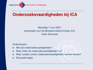 Maandag 11 juni 2007,  presentatie voor de Beroepenveldcommissie ICA,  Peter Schuszler