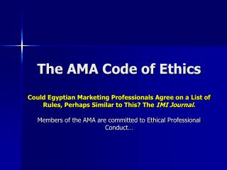 The AMA Code of Ethics  Could Egyptian Marketing Professionals Agree on a List of Rules, Perhaps Similar to This The IMI