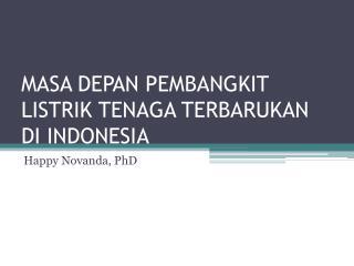 MASA DEPAN PEMBANGKIT LISTRIK TENAGA TERBARUKAN DI INDONESIA
