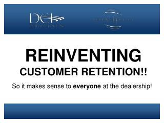 REINVENTING CUSTOMER RETENTION!!