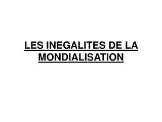 LES INEGALITES DE LA MONDIALISATION