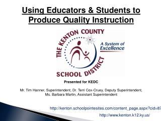 Using Educators & Students to Produce Quality  Instruction