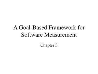 A Goal-Based Framework for Software Measurement