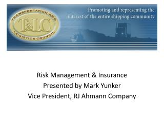 Risk Management & Insurance Presented by Mark Yunker Vice President, RJ Ahmann Company
