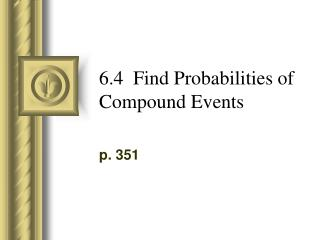 6.4  Find Probabilities of Compound Events