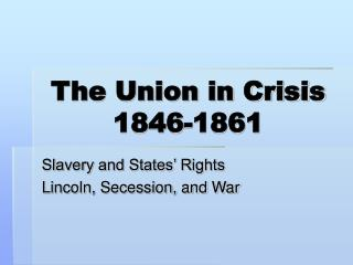 The Union in Crisis 1846-1861