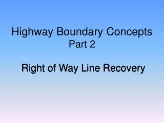 Highway Boundary Concepts Part 2  Right of Way Line Recovery