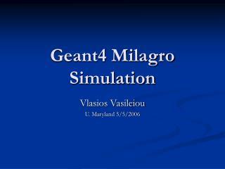 Geant4 Milagro Simulation