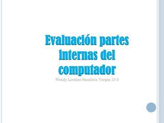 Evaluación partes internas del computador Wendy  Loraine  Sanabria Vargas 10-3