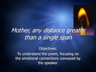 Mother, any distance greater than a single span