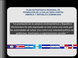 PLAN ESTRATEGICO REGIONAL DE PROMOCION DE LA SALUD PARA CENTRO AMERICA Y REPUBLICA DOMINICANA