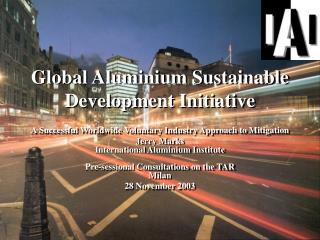 Global Aluminium Sustainable Development Initiative  A Successful Worldwide Voluntary Industry Approach to Mitigation