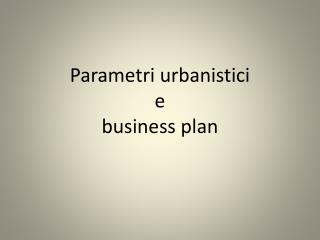 Parametri urbanistici e business plan