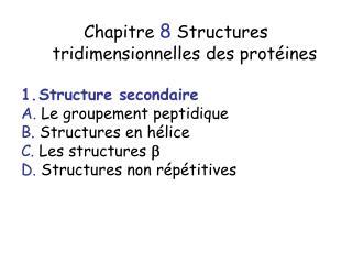 Chapitre 8 Structures tridimensionnelles des protéines Structure secondaire