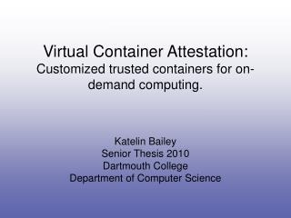 Virtual Container Attestation:  Customized trusted containers for on-demand computing.