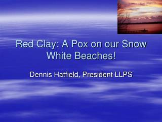 Red Clay: A Pox on our Snow White Beaches!