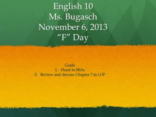 "English 10  Ms. Bugasch  November 6, 2013 ""F"" Day"
