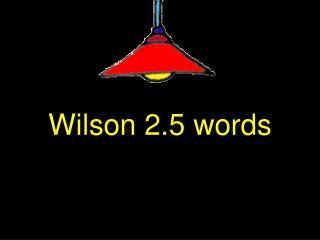 Wilson 2.5 words